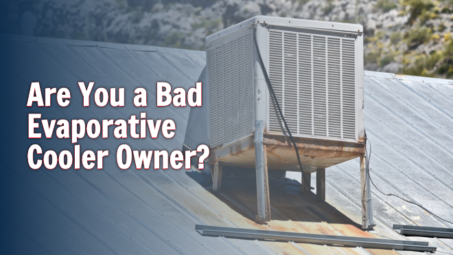 Are You a Bad Evaporative Cooler Owner?